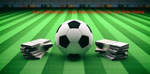 Jarang Diketahui, Inilah Manfaat Bermain Judi Bola Online